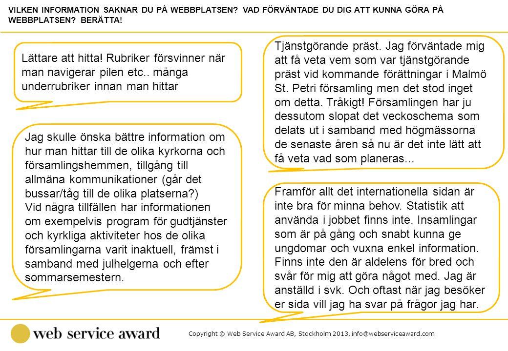 Copyright © Web Service Award AB, Stockholm 2013, info@webserviceaward.com Lättare att hitta! Rubriker försvinner när man navigerar pilen etc.. många
