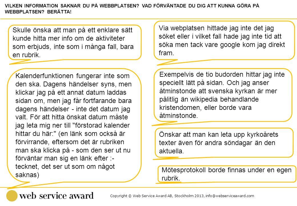 Copyright © Web Service Award AB, Stockholm 2013, info@webserviceaward.com Skulle önska att man på ett enklare sätt kunde hitta mer info om de aktivit