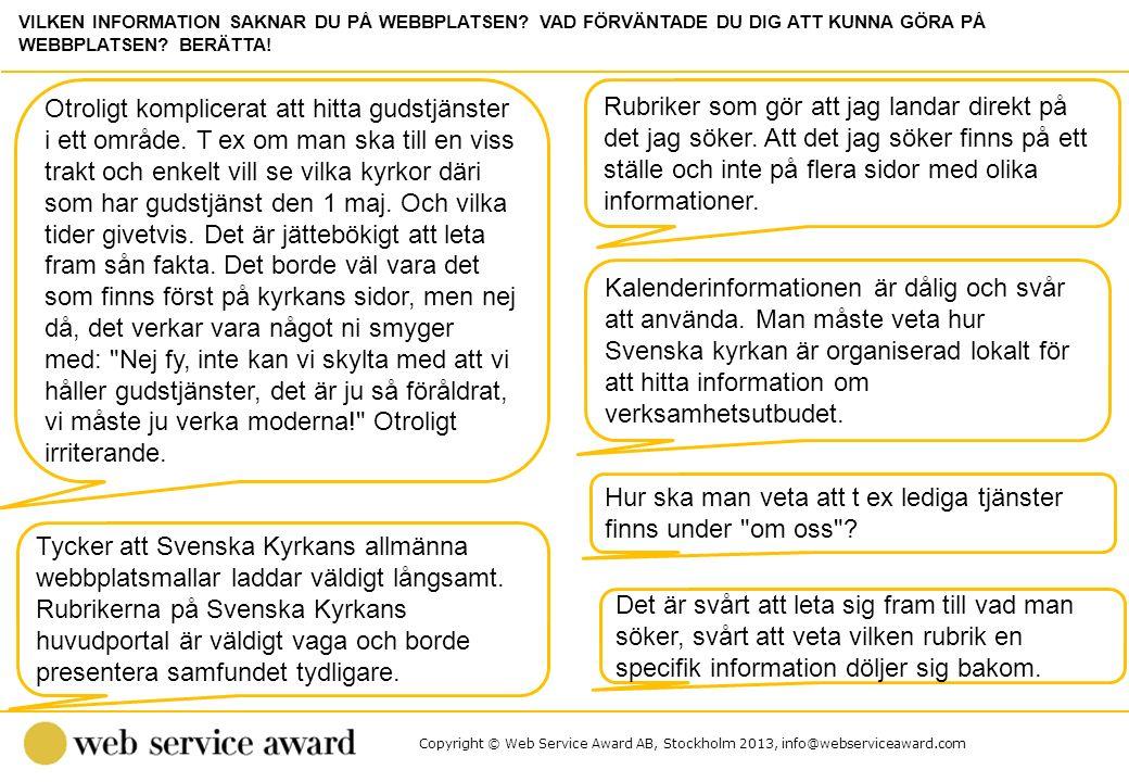 Copyright © Web Service Award AB, Stockholm 2013, info@webserviceaward.com Otroligt komplicerat att hitta gudstjänster i ett område. T ex om man ska t