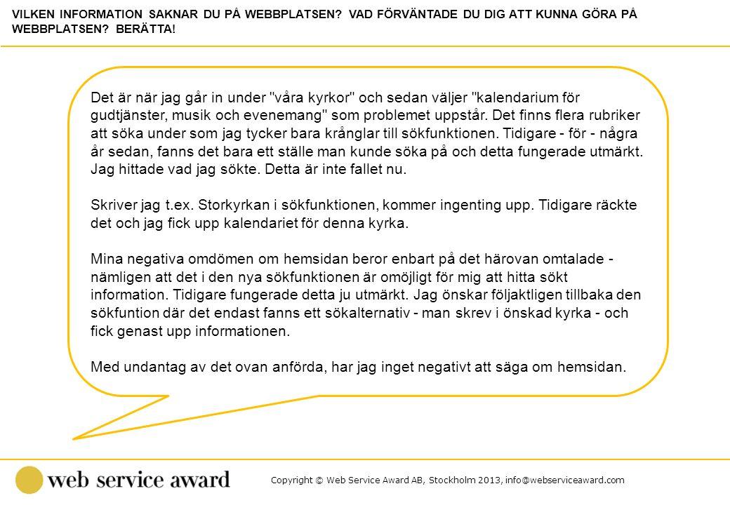 Copyright © Web Service Award AB, Stockholm 2013, info@webserviceaward.com Det är när jag går in under