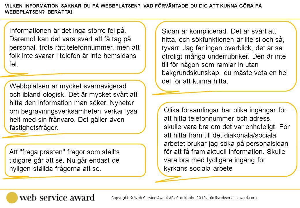 Copyright © Web Service Award AB, Stockholm 2013, info@webserviceaward.com Informationen är det inga större fel på. Däremot kan det vara svårt att få