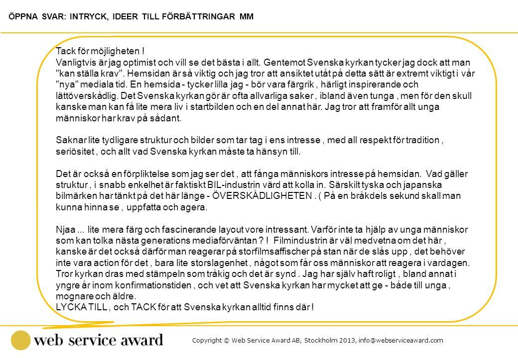 Copyright © Web Service Award AB, Stockholm 2013, info@webserviceaward.com ÖPPNA SVAR: INTRYCK, IDEER TILL FÖRBÄTTRINGAR MM Tack för möjligheten ! Van