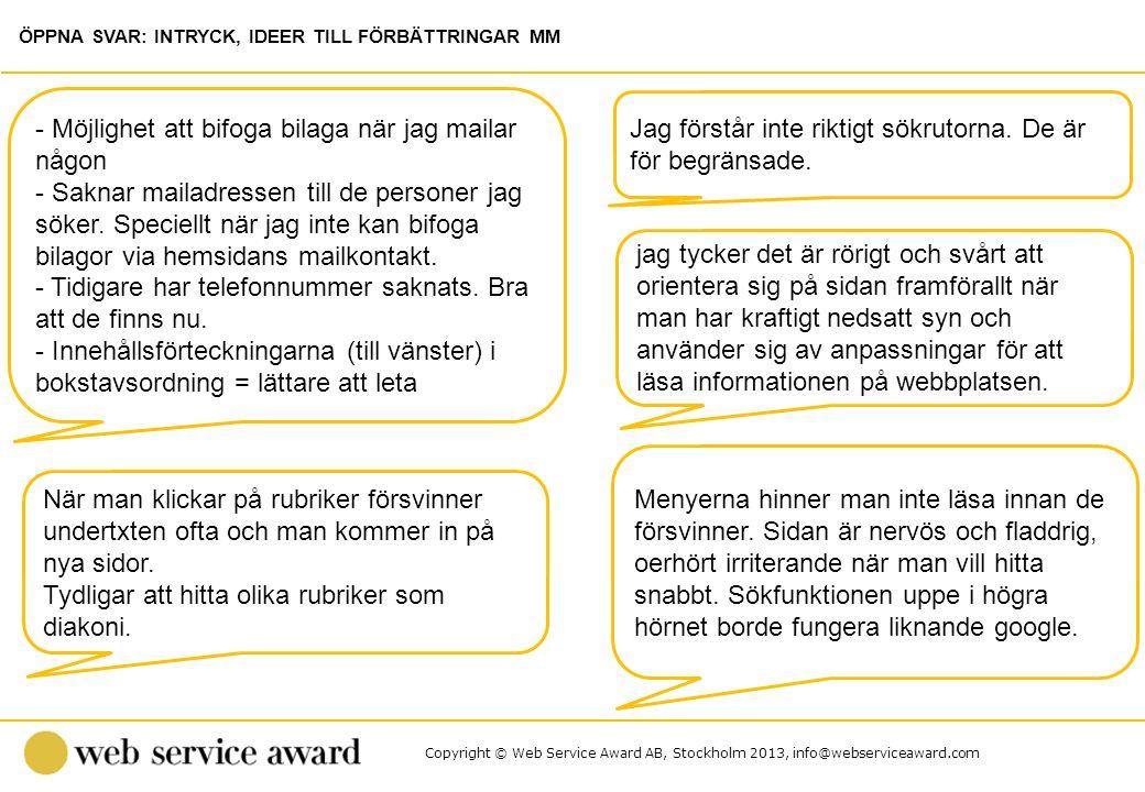 Copyright © Web Service Award AB, Stockholm 2013, info@webserviceaward.com Jag förstår inte riktigt sökrutorna. De är för begränsade. - Möjlighet att