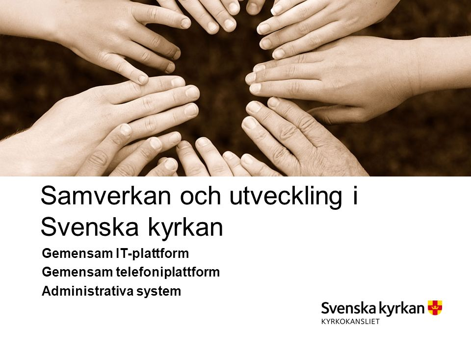 Samverkan och utveckling i Svenska kyrkan Gemensam IT-plattform Gemensam telefoniplattform Administrativa system