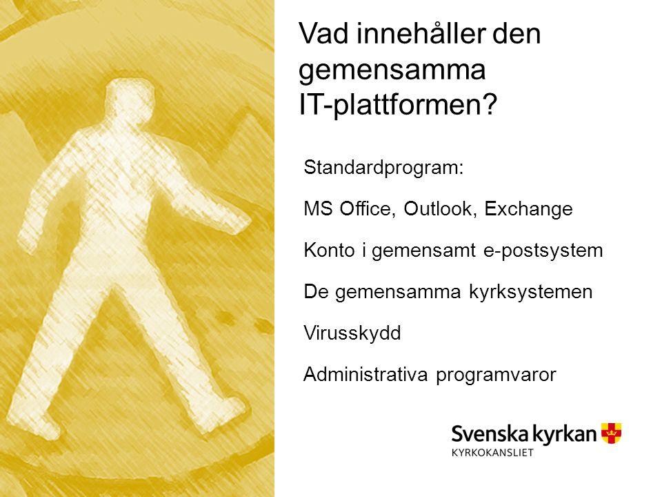 Standardprogram: MS Office, Outlook, Exchange Konto i gemensamt e-postsystem De gemensamma kyrksystemen Virusskydd Administrativa programvaror Vad innehåller den gemensamma IT-plattformen