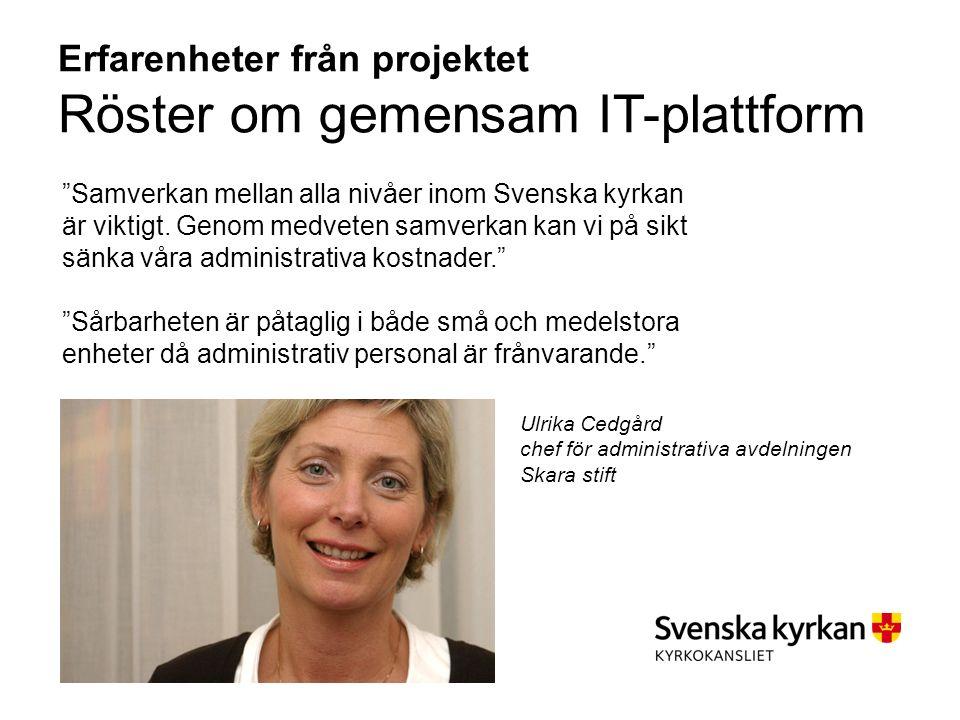 Erfarenheter från projektet Röster om gemensam IT-plattform Samverkan mellan alla nivåer inom Svenska kyrkan är viktigt.