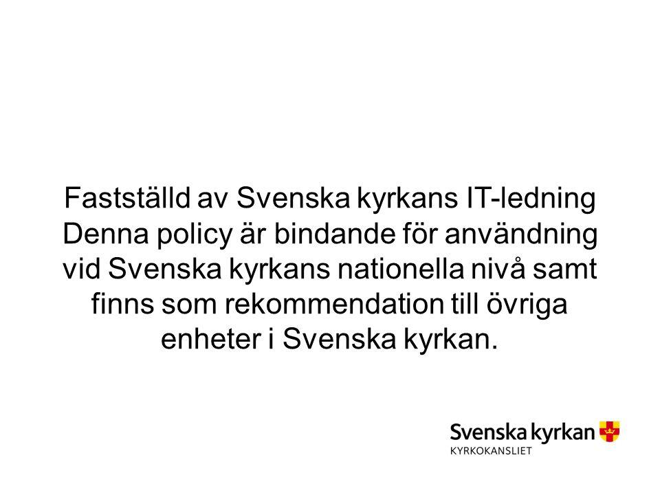 Fastställd av Svenska kyrkans IT-ledning Denna policy är bindande för användning vid Svenska kyrkans nationella nivå samt finns som rekommendation till övriga enheter i Svenska kyrkan.