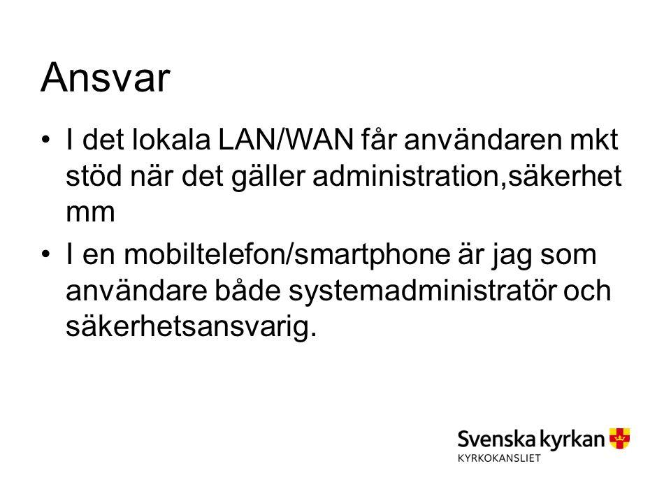 Ansvar I det lokala LAN/WAN får användaren mkt stöd när det gäller administration,säkerhet mm I en mobiltelefon/smartphone är jag som användare både systemadministratör och säkerhetsansvarig.