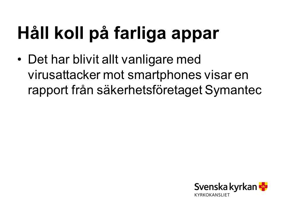 Håll koll på farliga appar Det har blivit allt vanligare med virusattacker mot smartphones visar en rapport från säkerhetsföretaget Symantec