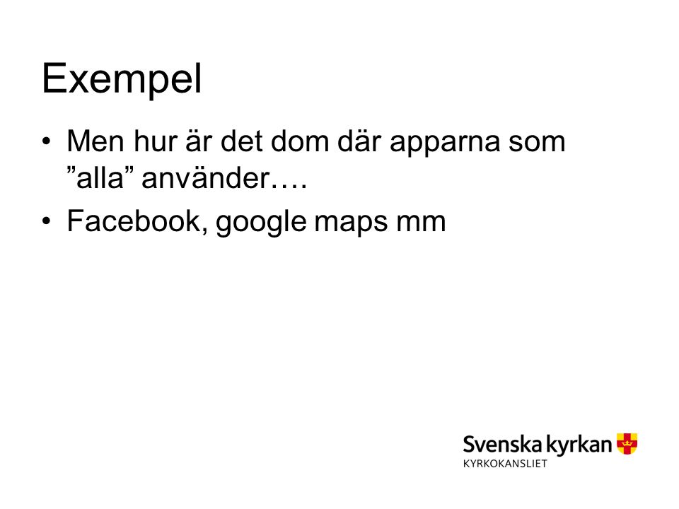 Exempel Men hur är det dom där apparna som alla använder…. Facebook, google maps mm
