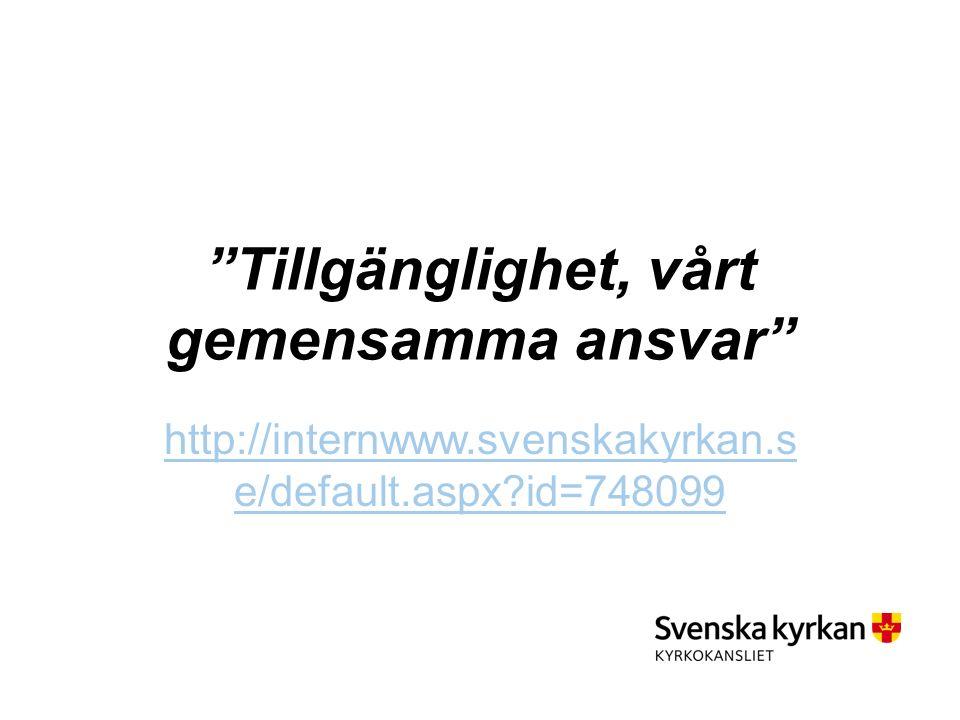 Tillgänglighet, vårt gemensamma ansvar http://internwww.svenskakyrkan.s e/default.aspx id=748099