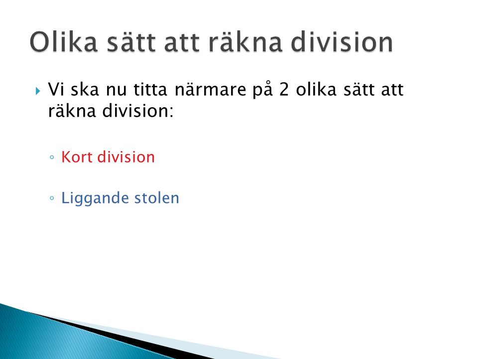  Vi ska nu titta närmare på 2 olika sätt att räkna division: ◦ Kort division ◦ Liggande stolen