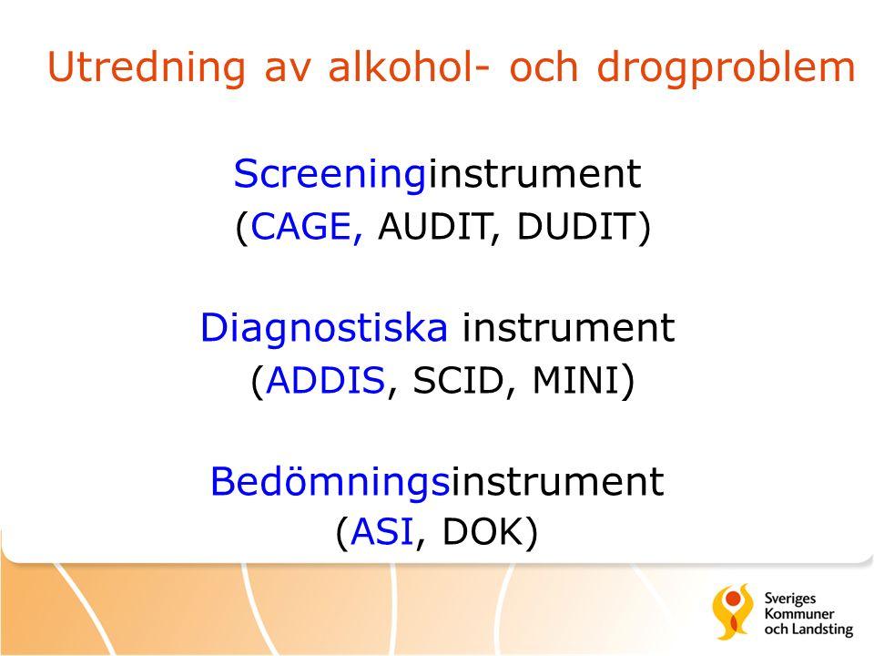 Utredning av alkohol- och drogproblem Screeninginstrument (CAGE, AUDIT, DUDIT) Diagnostiska instrument (ADDIS, SCID, MINI ) Bedömningsinstrument (ASI, DOK)