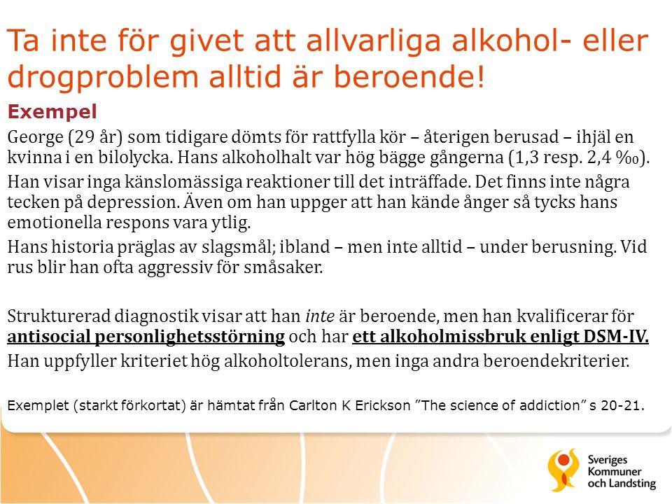 14 Ta inte för givet att allvarliga alkohol- eller drogproblem alltid är beroende.