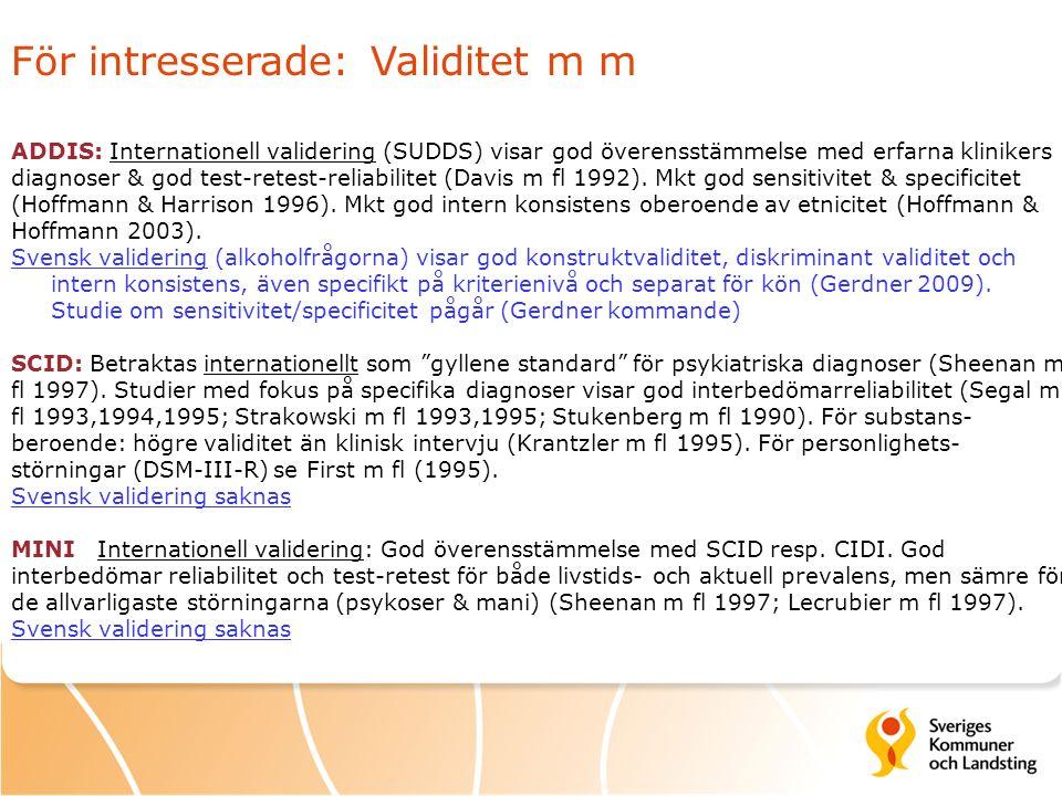 För intresserade: Validitet m m ADDIS: Internationell validering (SUDDS) visar god överensstämmelse med erfarna klinikers diagnoser & god test-retest-reliabilitet (Davis m fl 1992).