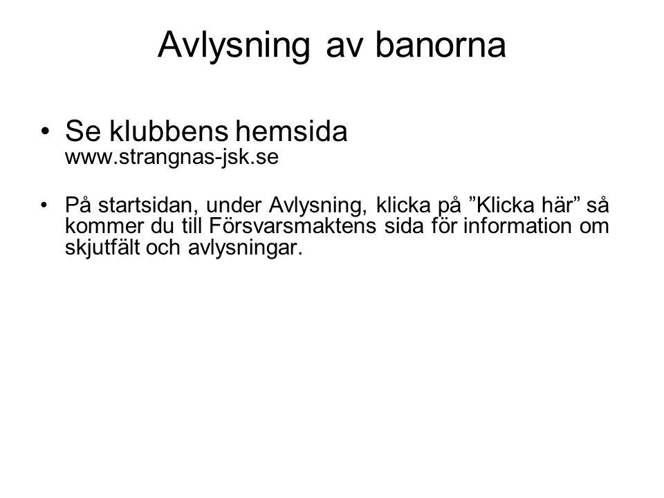 Avlysning av banorna Se klubbens hemsida www.strangnas-jsk.se På startsidan, under Avlysning, klicka på Klicka här så kommer du till Försvarsmaktens sida för information om skjutfält och avlysningar.