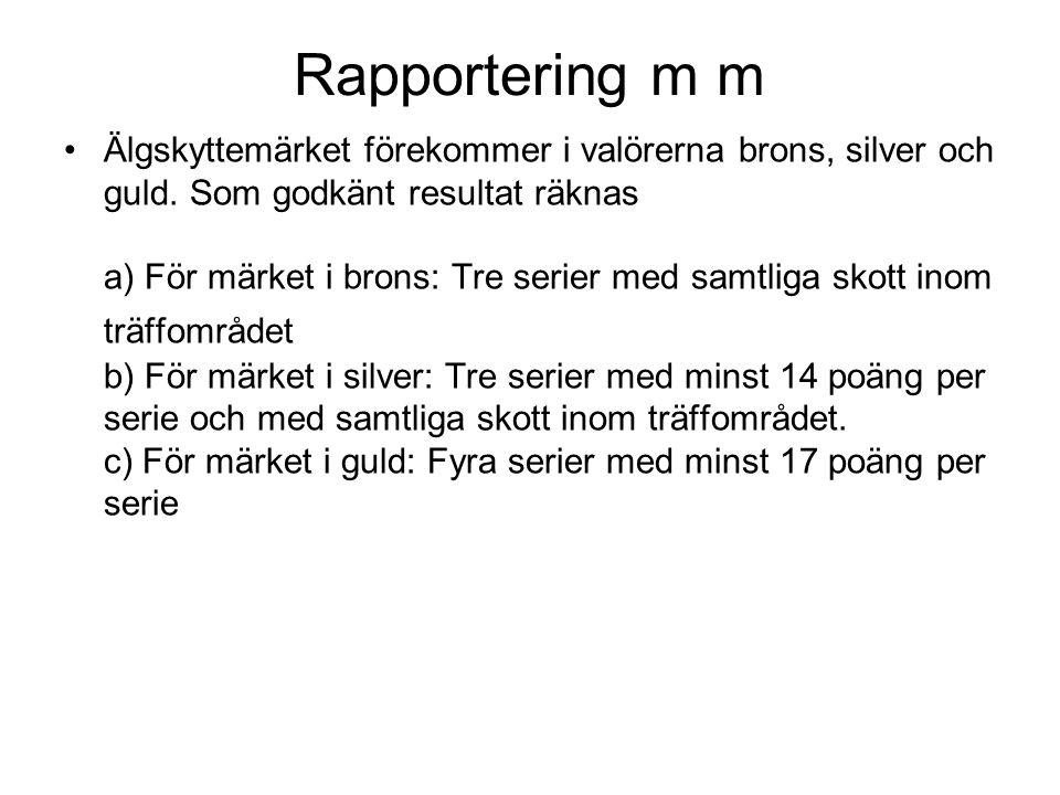 Rapportering m m Älgskyttemärket förekommer i valörerna brons, silver och guld.