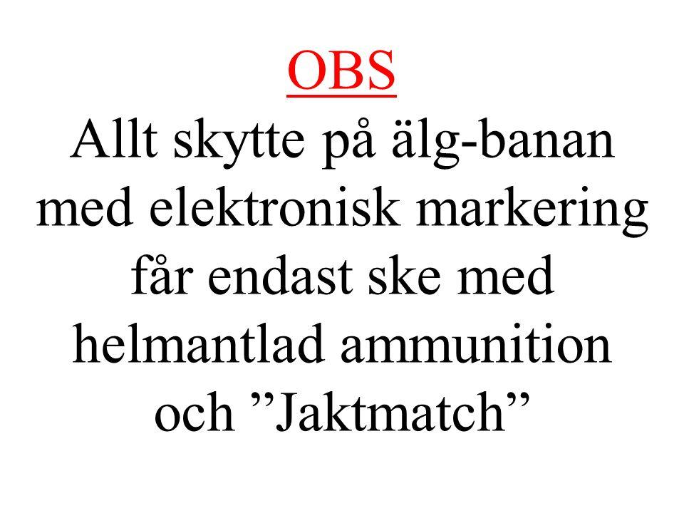 OBS Allt skytte på älg-banan med elektronisk markering får endast ske med helmantlad ammunition och Jaktmatch
