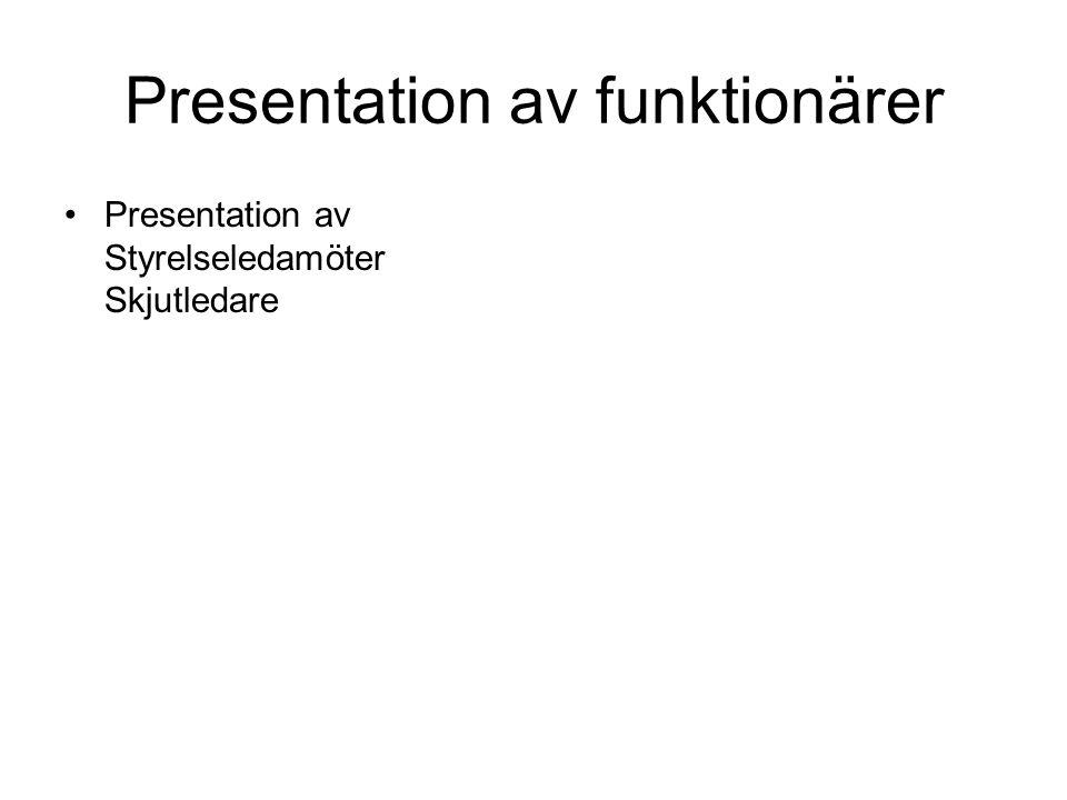 Presentation av funktionärer Presentation av Styrelseledamöter Skjutledare