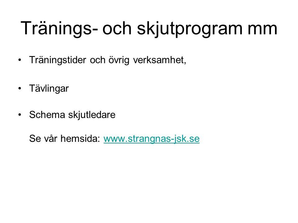 Tränings- och skjutprogram mm Träningstider och övrig verksamhet, Tävlingar Schema skjutledare Se vår hemsida: www.strangnas-jsk.sewww.strangnas-jsk.se