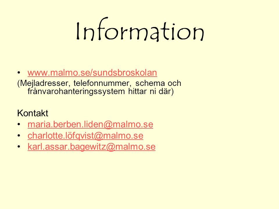 Information www.malmo.se/sundsbroskolan (Mejladresser, telefonnummer, schema och frånvarohanteringssystem hittar ni där) Kontakt maria.berben.liden@malmo.se charlotte.löfqvist@malmo.se karl.assar.bagewitz@malmo.se
