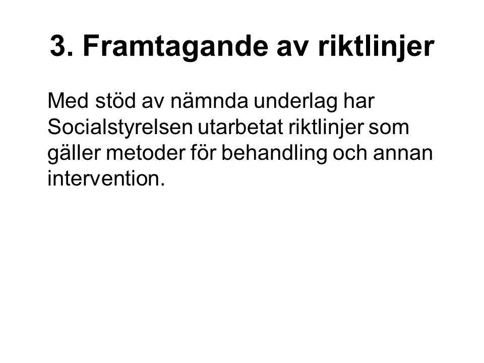 3. Framtagande av riktlinjer Med stöd av nämnda underlag har Socialstyrelsen utarbetat riktlinjer som gäller metoder för behandling och annan interven