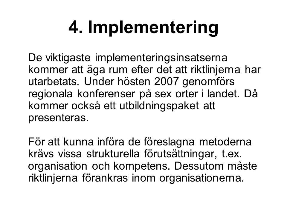 4. Implementering De viktigaste implementeringsinsatserna kommer att äga rum efter det att riktlinjerna har utarbetats. Under hösten 2007 genomförs re
