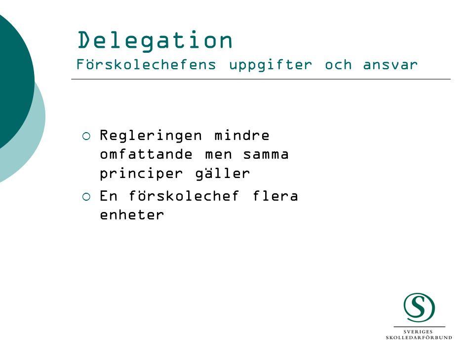 Delegation Förskolechefens uppgifter och ansvar  Regleringen mindre omfattande men samma principer gäller  En förskolechef flera enheter