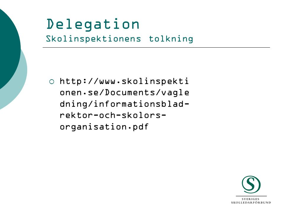 Delegation Skolinspektionens tolkning  http://www.skolinspekti onen.se/Documents/vagle dning/informationsblad- rektor-och-skolors- organisation.pdf