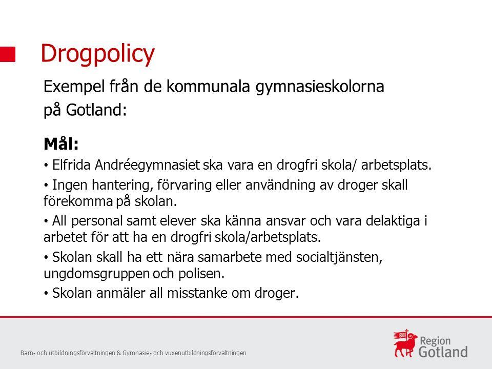 Drogpolicy Mål: Elfrida Andréegymnasiet ska vara en drogfri skola/ arbetsplats. Ingen hantering, förvaring eller användning av droger skall förekomma