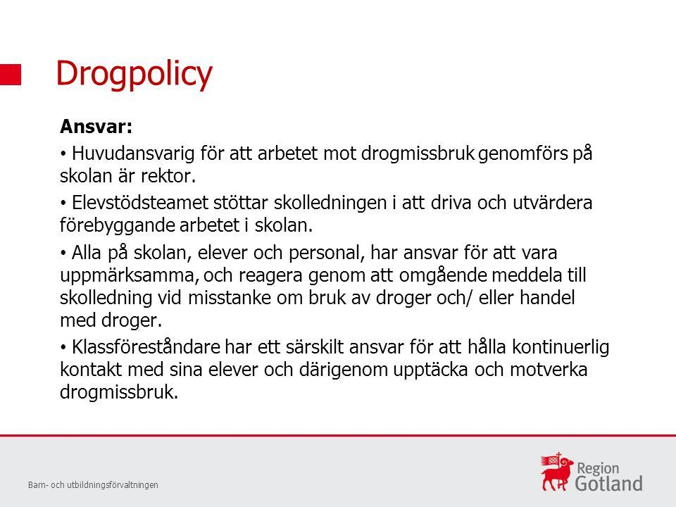 Drogpolicy Ansvar: Huvudansvarig för att arbetet mot drogmissbruk genomförs på skolan är rektor.