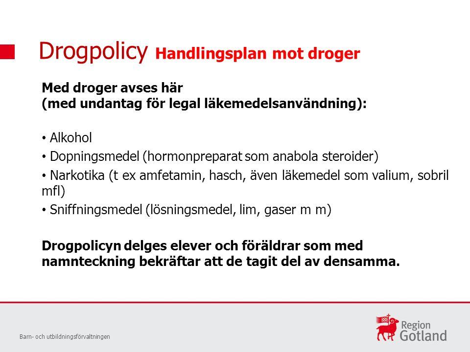 Drogpolicy Handlingsplan mot droger Med droger avses här (med undantag för legal läkemedelsanvändning): Alkohol Dopningsmedel (hormonpreparat som anab