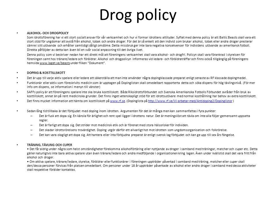 Drog policy I FÖRENINGENS LOKALER skall under träning och matcher/cuper vara alkohol- och drogfria för samtliga tränare, ledare, aktiva, föräldrar och styrelse- ledamöter.