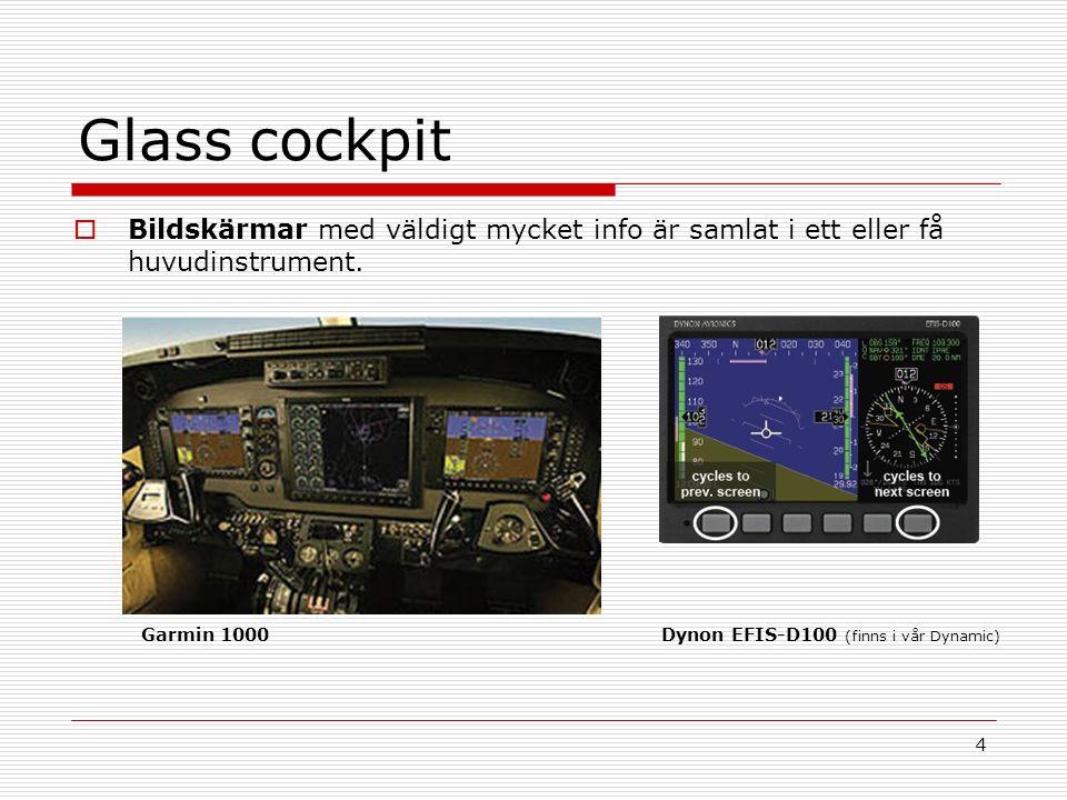 4 Glass cockpit  Bildskärmar med väldigt mycket info är samlat i ett eller få huvudinstrument.
