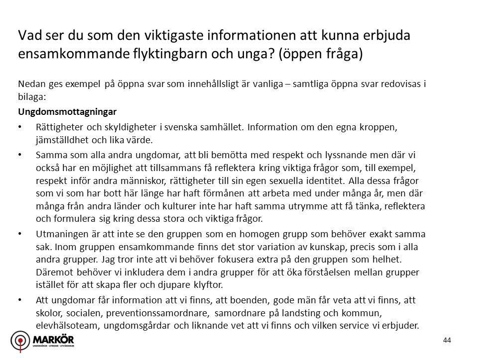 44 Nedan ges exempel på öppna svar som innehållsligt är vanliga – samtliga öppna svar redovisas i bilaga: Ungdomsmottagningar Rättigheter och skyldigheter i svenska samhället.