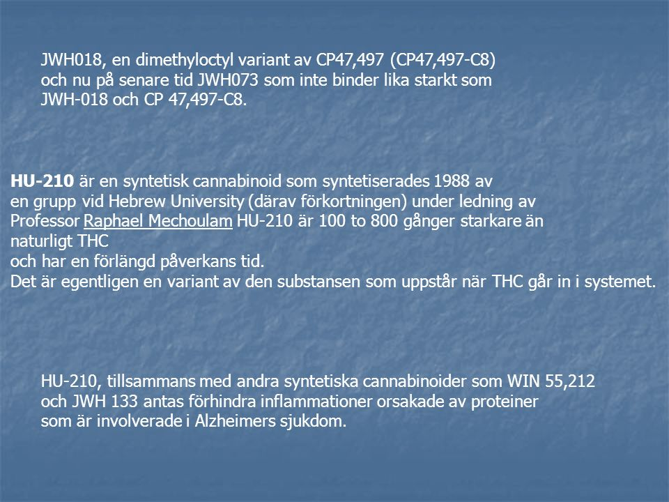 Vanliga aktiva ingredienser i Spice Cannabicyclohexanol (CP 47,497 Cannabicyclohexanol (CP 47,497 dimethyloctyl homologue, (C8)-CP 47,497) är en CB1 r