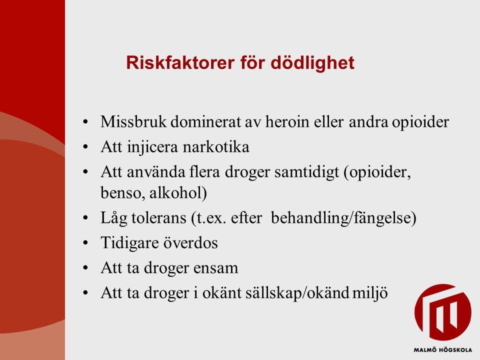 Riskfaktorer för dödlighet Att ta större dos än normalt (kicksökande, stressig miljö, svårt hitta vener) Bristande impulskontroll Depressiva symtom Dödsfall i nära relationer Allmänt dåligt hälsotillstånd