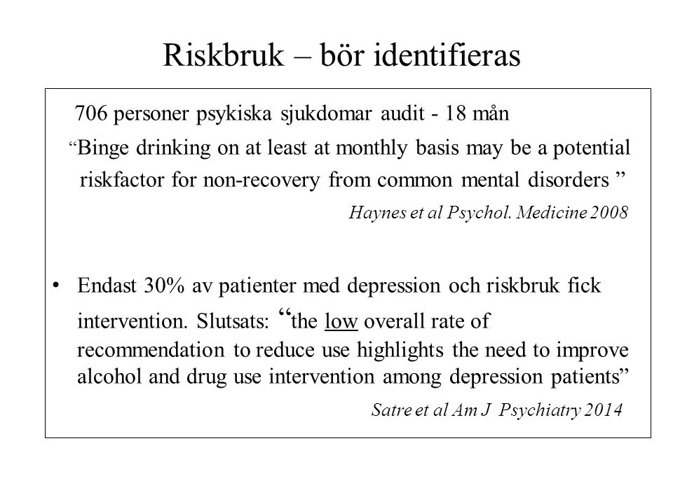 "Riskbruk – bör identifieras 706 personer psykiska sjukdomar audit - 18 mån "" Binge drinking on at least at monthly basis may be a potential riskfactor"