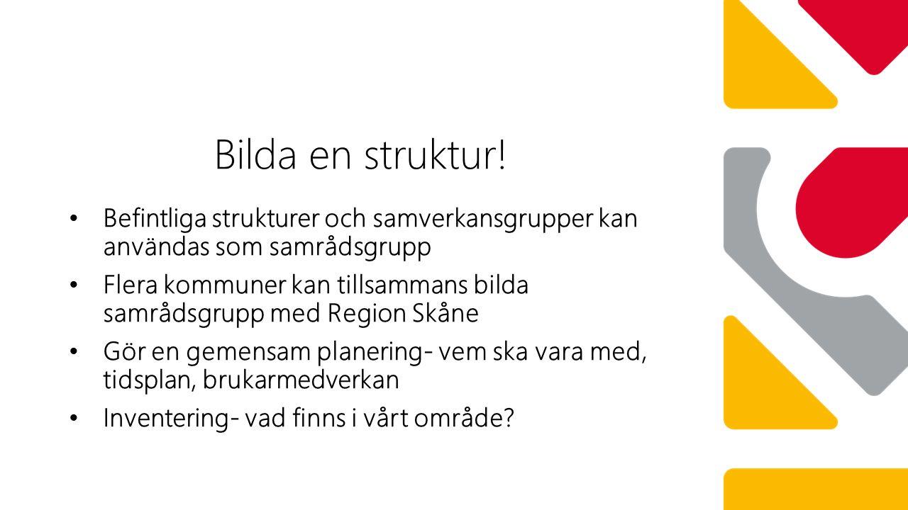Befintliga strukturer och samverkansgrupper kan användas som samrådsgrupp Flera kommuner kan tillsammans bilda samrådsgrupp med Region Skåne Gör en gemensam planering- vem ska vara med, tidsplan, brukarmedverkan Inventering- vad finns i vårt område.