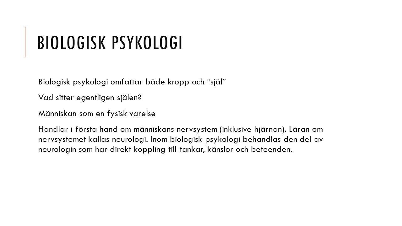 BIOLOGISK PSYKOLOGI Biologisk psykologi omfattar både kropp och själ Vad sitter egentligen själen.