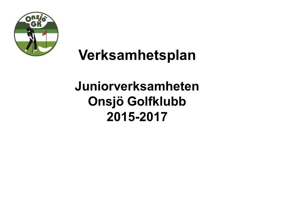 Verksamhetsplan Juniorverksamheten Onsjö Golfklubb 2015-2017