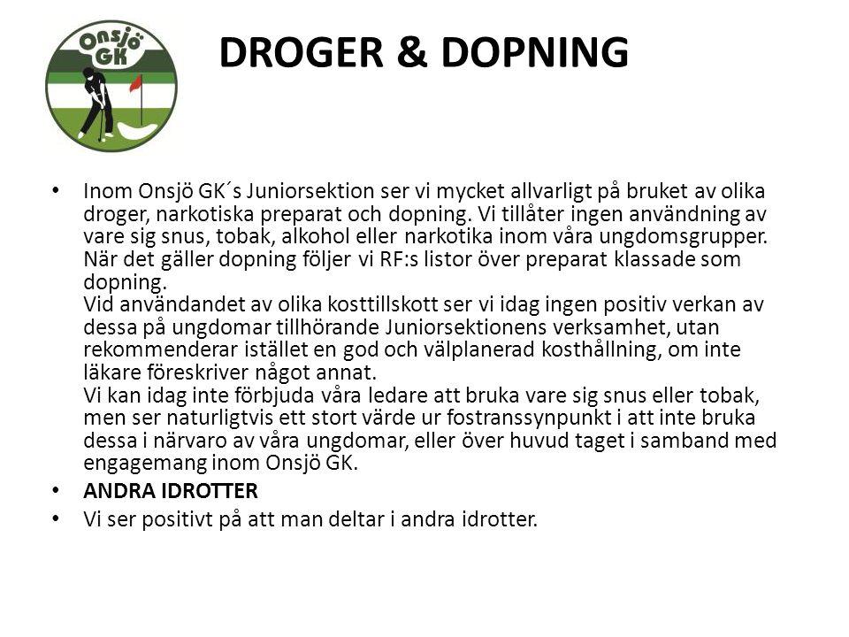 DROGER & DOPNING Inom Onsjö GK´s Juniorsektion ser vi mycket allvarligt på bruket av olika droger, narkotiska preparat och dopning. Vi tillåter ingen