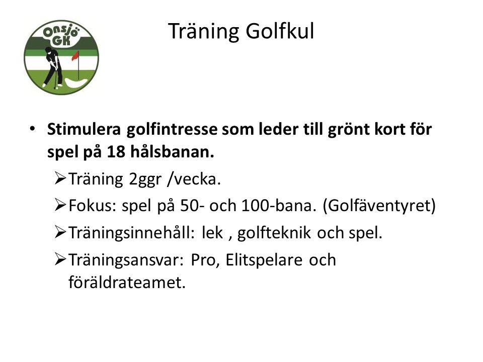 Träning Golfkul Stimulera golfintresse som leder till grönt kort för spel på 18 hålsbanan.  Träning 2ggr /vecka.  Fokus: spel på 50- och 100-bana. (