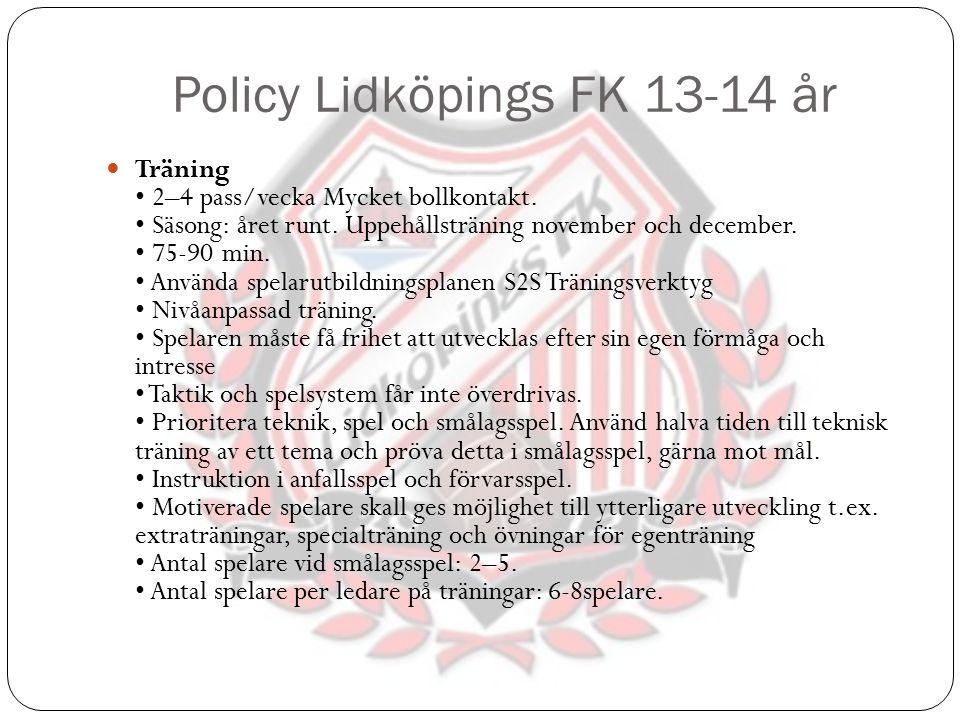Policy Lidköpings FK 13-14 år Träning 2–4 pass/vecka Mycket bollkontakt. Säsong: året runt. Uppehållsträning november och december. 75-90 min. Använda