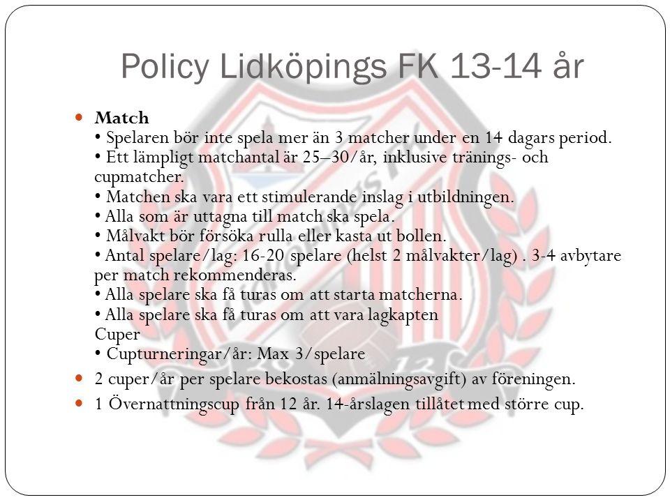 Policy Lidköpings FK 13-14 år Match Spelaren bör inte spela mer än 3 matcher under en 14 dagars period. Ett lämpligt matchantal är 25–30/år, inklusive