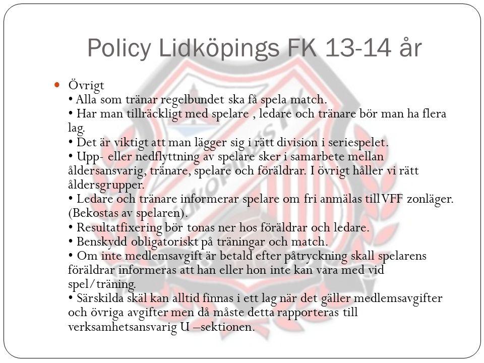 Policy Lidköpings FK 13-14 år Övrigt Alla som tränar regelbundet ska få spela match. Har man tillräckligt med spelare, ledare och tränare bör man ha f