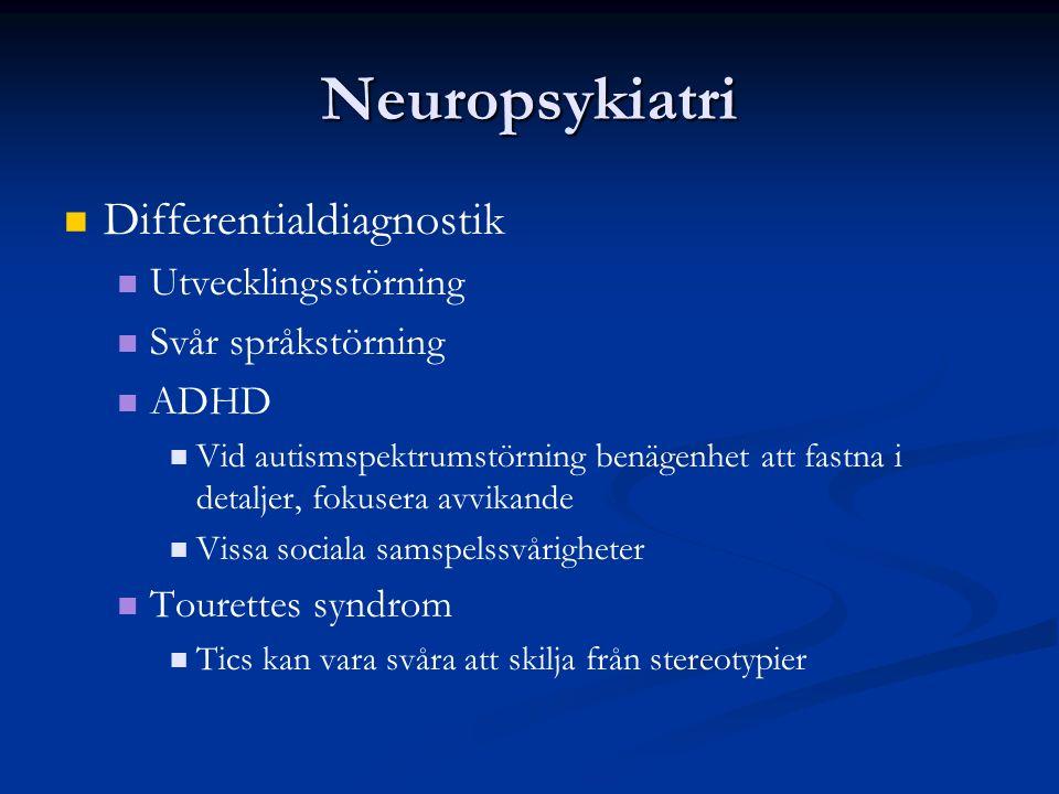 Neuropsykiatri Differentialdiagnostik Utvecklingsstörning Svår språkstörning ADHD Vid autismspektrumstörning benägenhet att fastna i detaljer, fokusera avvikande Vissa sociala samspelssvårigheter Tourettes syndrom Tics kan vara svåra att skilja från stereotypier