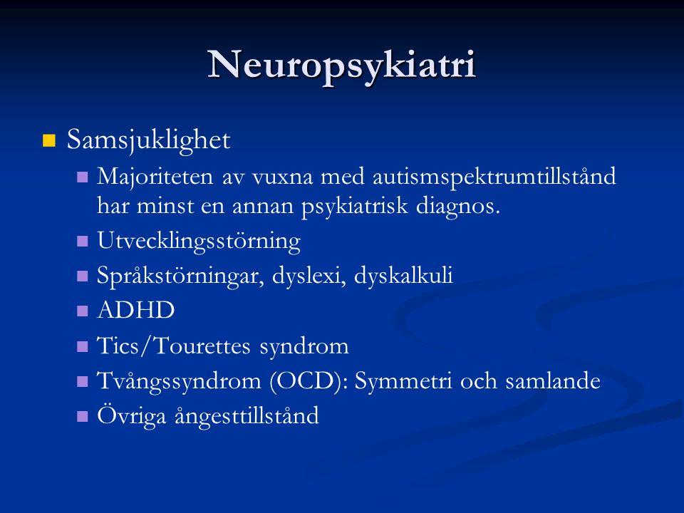 Neuropsykiatri Samsjuklighet Majoriteten av vuxna med autismspektrumtillstånd har minst en annan psykiatrisk diagnos.