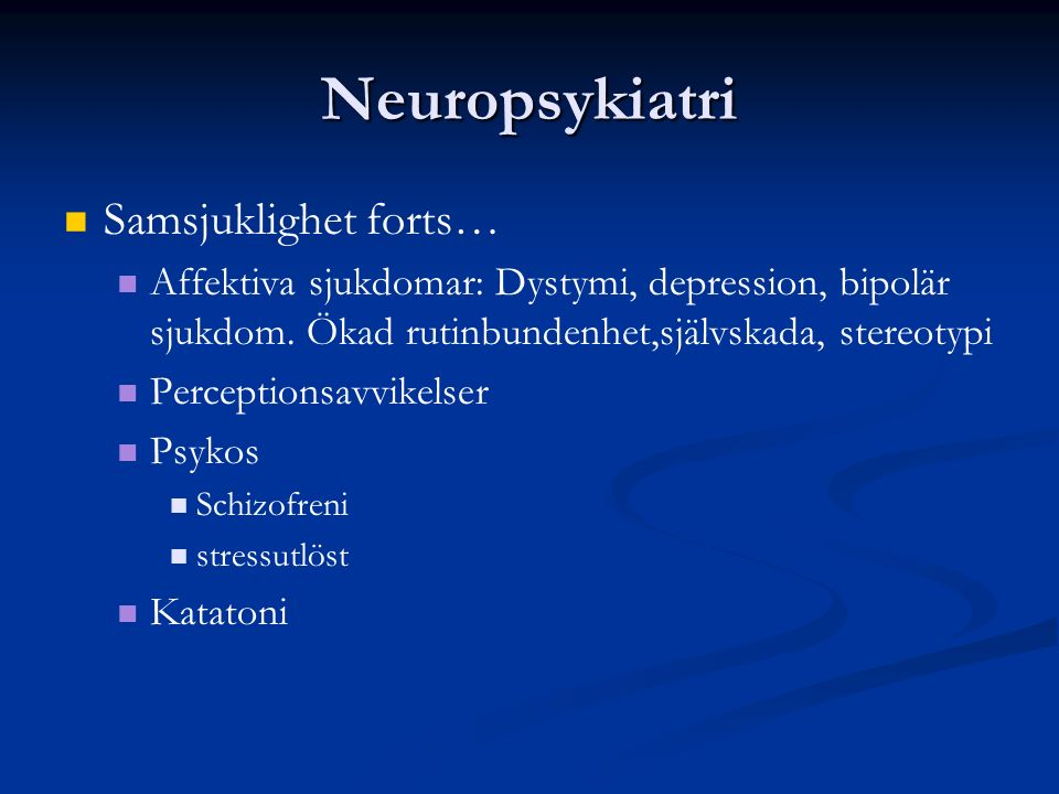 Neuropsykiatri Samsjuklighet forts… Affektiva sjukdomar: Dystymi, depression, bipolär sjukdom.