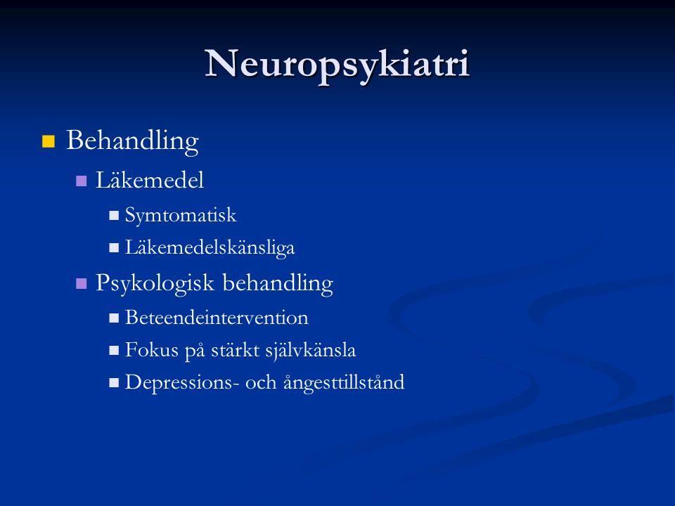 Neuropsykiatri Behandling Läkemedel Symtomatisk Läkemedelskänsliga Psykologisk behandling Beteendeintervention Fokus på stärkt självkänsla Depressions- och ångesttillstånd